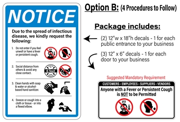 Business Entrance Requirements (3 OPTIONS; Pkg. of 5 Decals, 2 Types) Do not enter if you feel unwell or have a fever or persistent cough. Maintain a minimum distance of 6 feet from others. Sneeze or cough into a cloth or tissue - or into a flexed elbow. Do not shake hands or engage in any unnecessary physical contact. Anyone with a fever or persistent cough is not to be permitted. Current recommendations by CDC