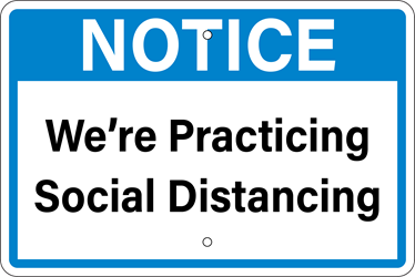 NOTICE - We Are Practicing Social Distancing Sign (Screen-printed, 8+ Years Life) Notice,spread,infectious,disease,coronavirus,COVID-19,clean hands,soap and water,hand sanitizer,cover nose,cover mouth,tissue,flexed elbow,flex elbow,cough,sneeze,coughing,sneezing,avoid contact,cold or flu-like symptoms,pandemic,sign to post,signs to post,sign,order,purchase,business sign,health notice,proper hygiene,combat spread of virus