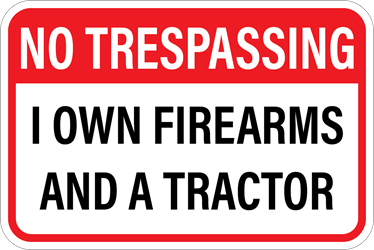 No Trespassing - I own firearms and a tractor Sign (Screen-printed, 8+ Years Life)