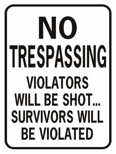 No Trespassing - Violators will be shot... survivors Sign (Screen-printed, 8+ Years Life)