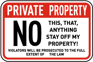 Private Property - No This, That, Anything... Sign (Screen-printed, 8+ Years Life)