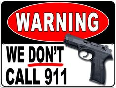 Warning - We dont call 911 Sign (Screen-printed, 8+ Years Life)